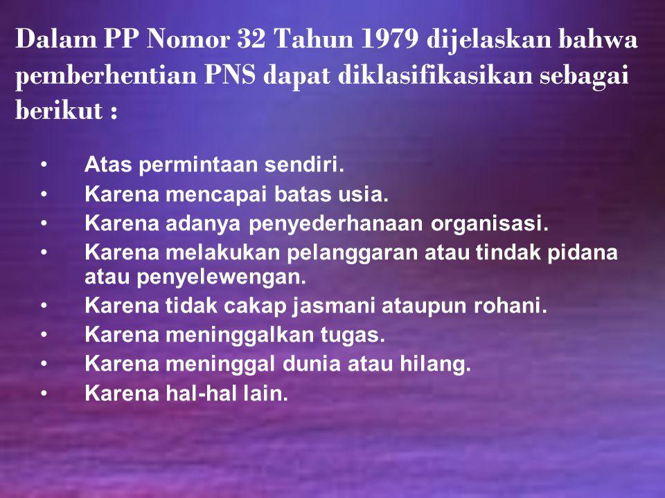 Dalam PP Nomor 32 Tahun 1979 dijelaskan bahwa pemberhentian PNS dapat diklasifikasikan sebagai berikut :