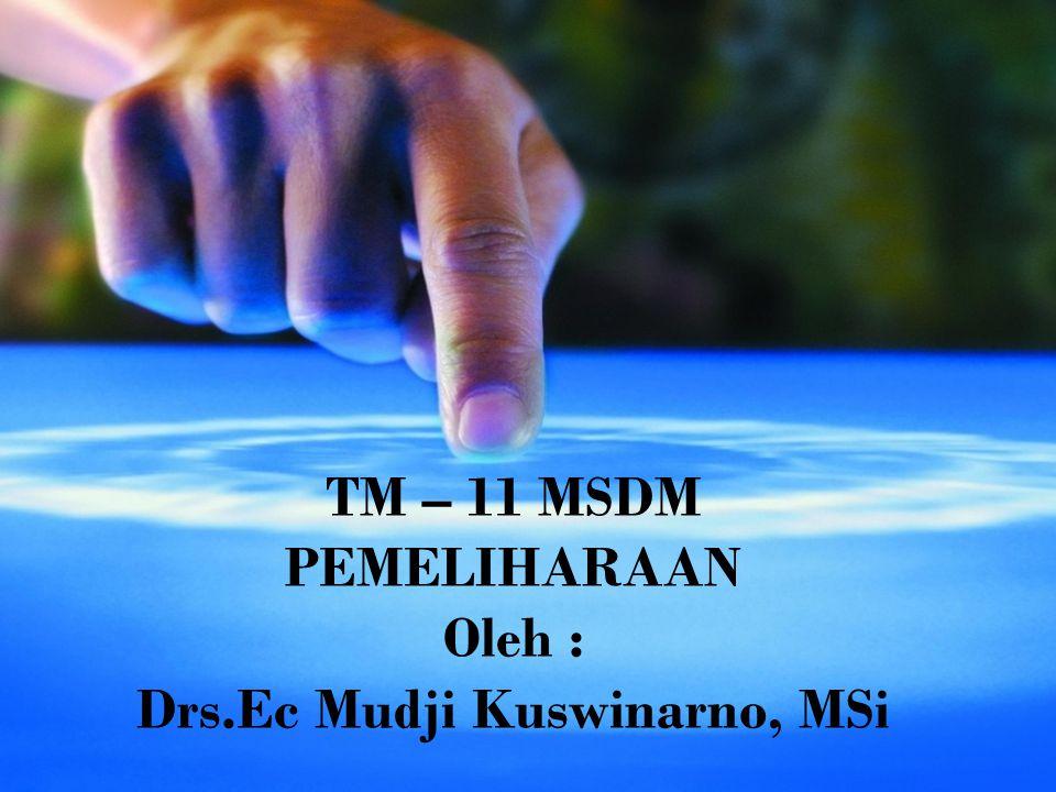 TM – 11 MSDM PEMELIHARAAN Oleh : Drs.Ec Mudji Kuswinarno, MSi