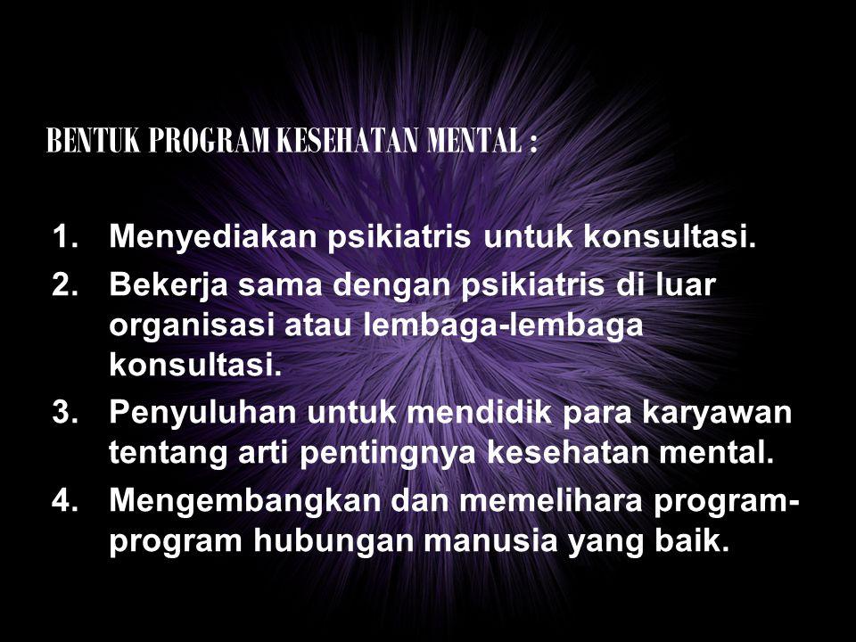 BENTUK PROGRAM KESEHATAN MENTAL :