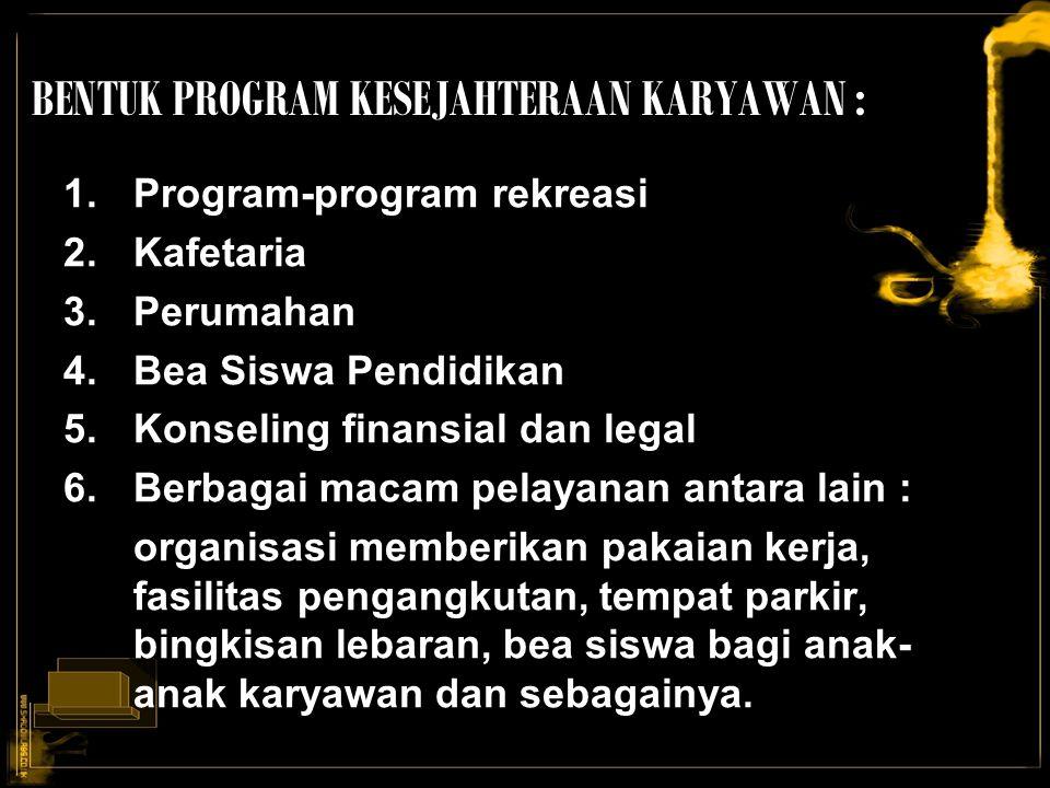 BENTUK PROGRAM KESEJAHTERAAN KARYAWAN :
