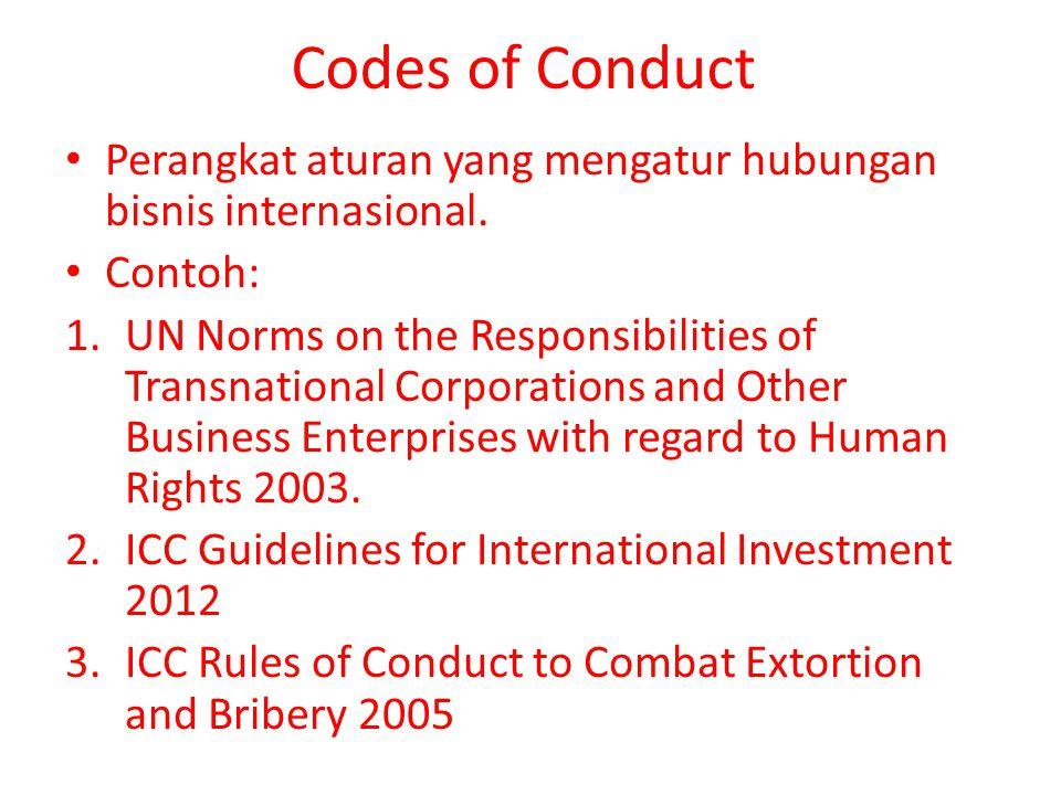 Codes of Conduct Perangkat aturan yang mengatur hubungan bisnis internasional. Contoh: