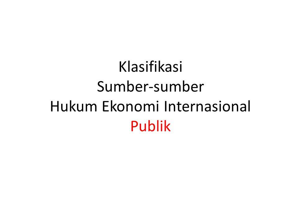 Klasifikasi Sumber-sumber Hukum Ekonomi Internasional Publik