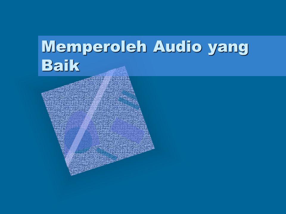 Memperoleh Audio yang Baik
