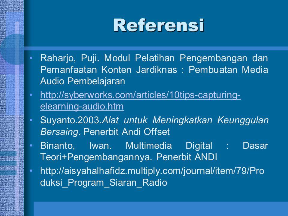 Referensi Raharjo, Puji. Modul Pelatihan Pengembangan dan Pemanfaatan Konten Jardiknas : Pembuatan Media Audio Pembelajaran.