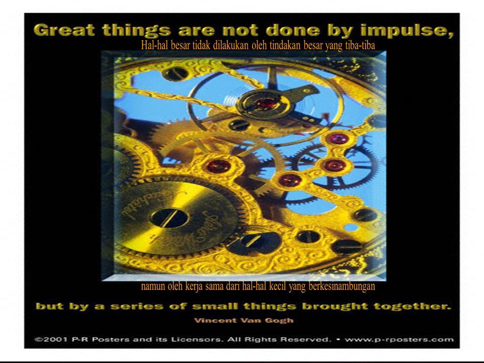 Hal-hal besar tidak dilakukan oleh tindakan besar yang tiba-tiba
