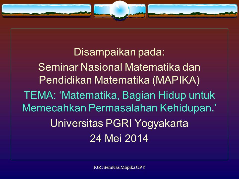 Disampaikan pada: Seminar Nasional Matematika dan Pendidikan Matematika (MAPIKA) TEMA: 'Matematika, Bagian Hidup untuk Memecahkan Permasalahan Kehidupan.' Universitas PGRI Yogyakarta 24 Mei 2014