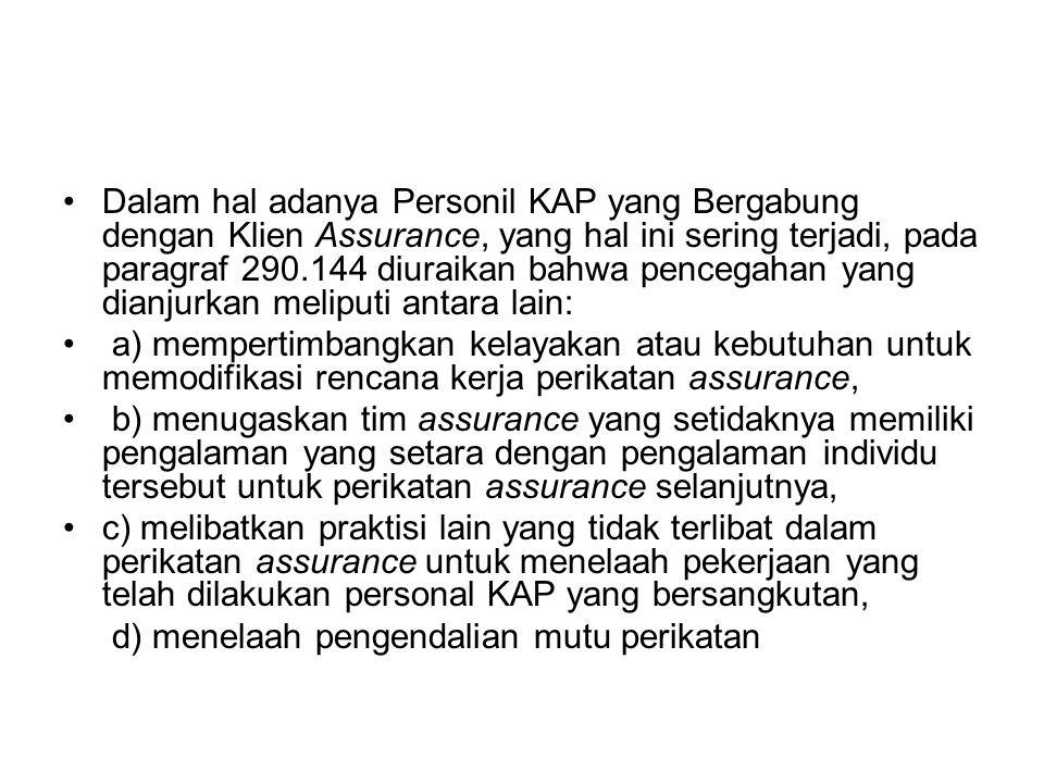 Dalam hal adanya Personil KAP yang Bergabung dengan Klien Assurance, yang hal ini sering terjadi, pada paragraf 290.144 diuraikan bahwa pencegahan yang dianjurkan meliputi antara lain: