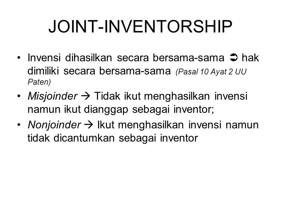 JOINT-INVENTORSHIP Invensi dihasilkan secara bersama-sama  hak dimiliki secara bersama-sama (Pasal 10 Ayat 2 UU Paten)