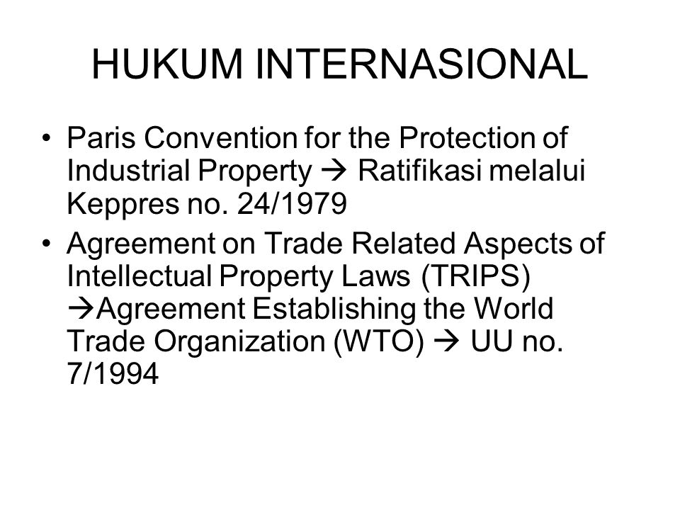 HUKUM INTERNASIONAL Paris Convention for the Protection of Industrial Property  Ratifikasi melalui Keppres no. 24/1979.