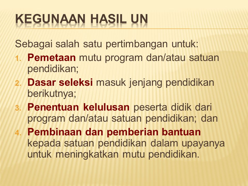 KEGUNAAN HASIL UN Sebagai salah satu pertimbangan untuk: