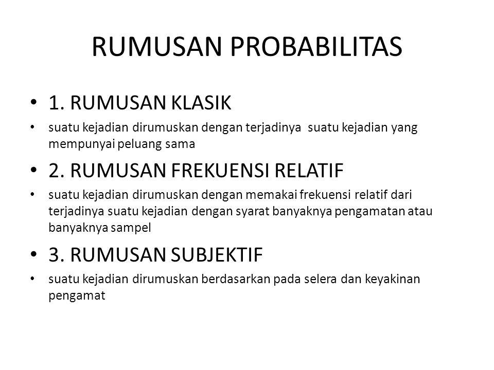 RUMUSAN PROBABILITAS 1. RUMUSAN KLASIK 2. RUMUSAN FREKUENSI RELATIF