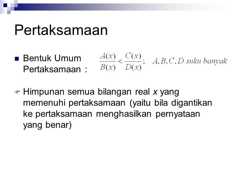 Pertaksamaan Bentuk Umum Pertaksamaan :
