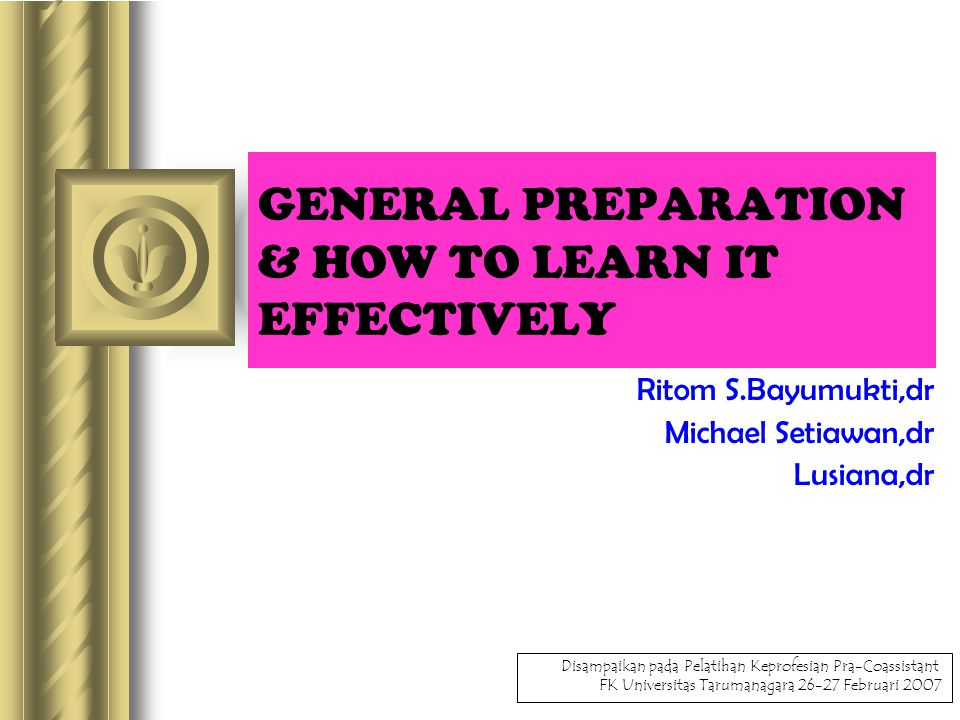 GENERAL PREPARATION & HOW TO LEARN IT EFFECTIVELY
