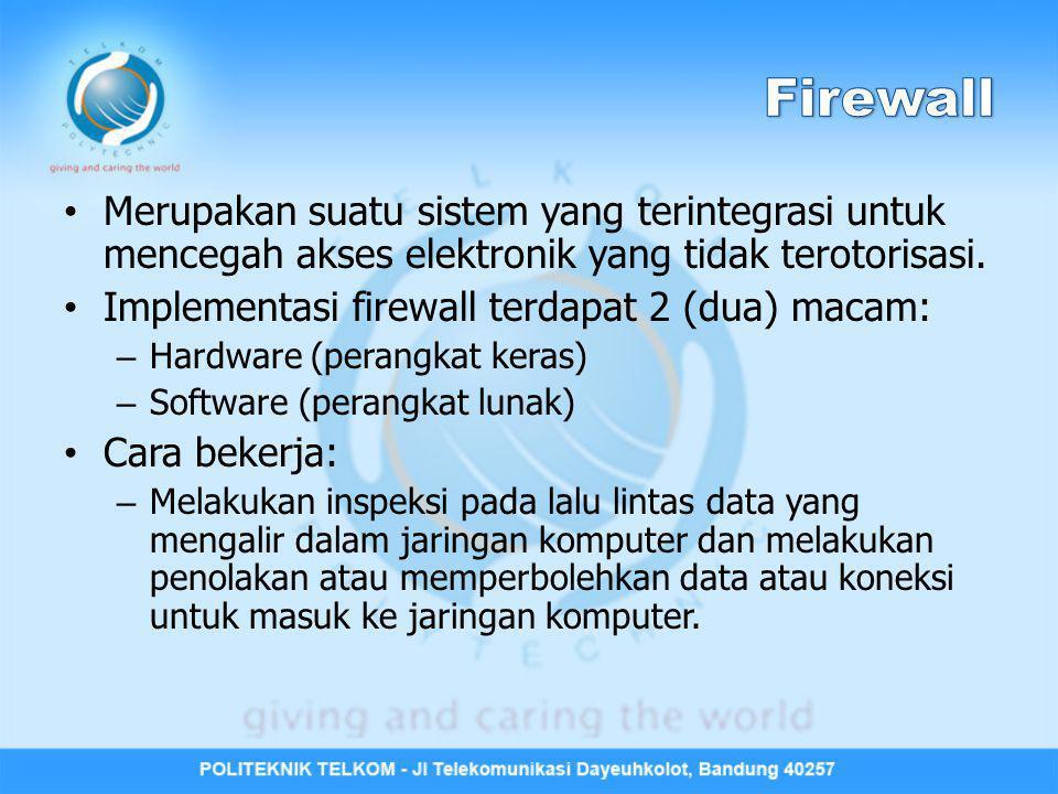 Firewall Merupakan suatu sistem yang terintegrasi untuk mencegah akses elektronik yang tidak terotorisasi.