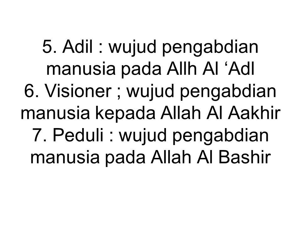 5. Adil : wujud pengabdian manusia pada Allh Al 'Adl 6