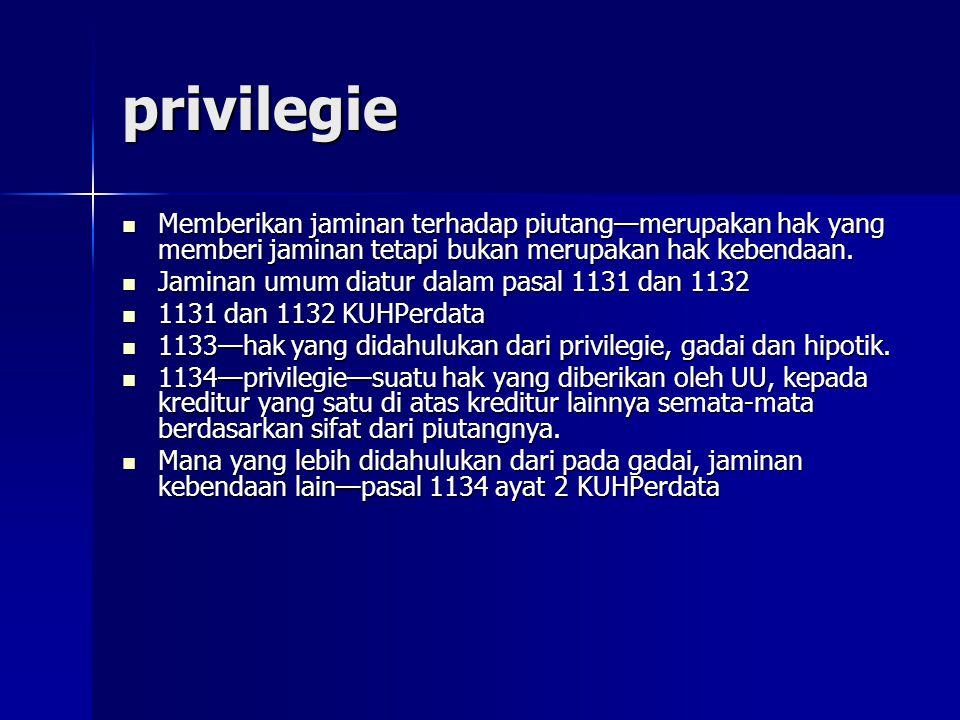 privilegie Memberikan jaminan terhadap piutang—merupakan hak yang memberi jaminan tetapi bukan merupakan hak kebendaan.