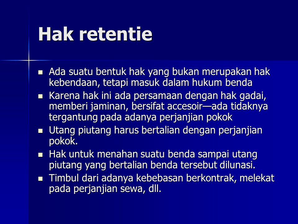 Hak retentie Ada suatu bentuk hak yang bukan merupakan hak kebendaan, tetapi masuk dalam hukum benda.