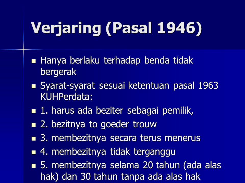 Verjaring (Pasal 1946) Hanya berlaku terhadap benda tidak bergerak
