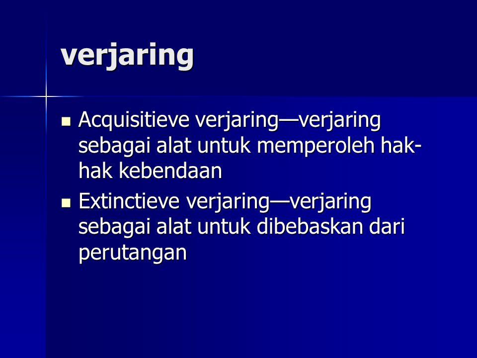 verjaring Acquisitieve verjaring—verjaring sebagai alat untuk memperoleh hak-hak kebendaan.