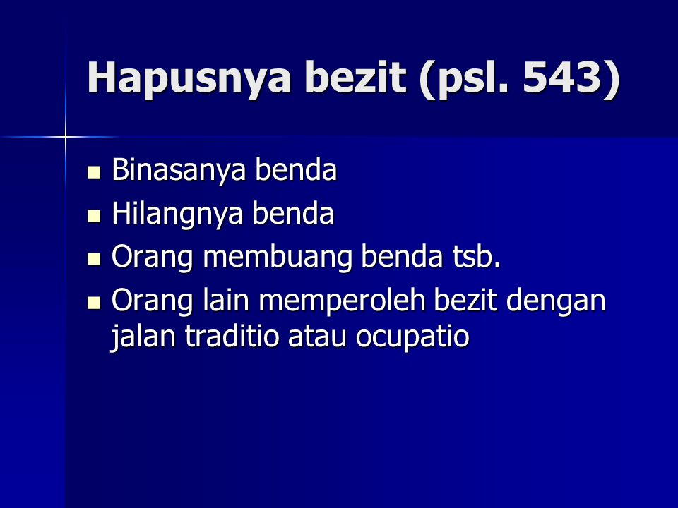 Hapusnya bezit (psl. 543) Binasanya benda Hilangnya benda