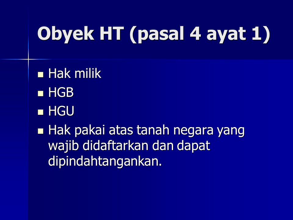 Obyek HT (pasal 4 ayat 1) Hak milik HGB HGU
