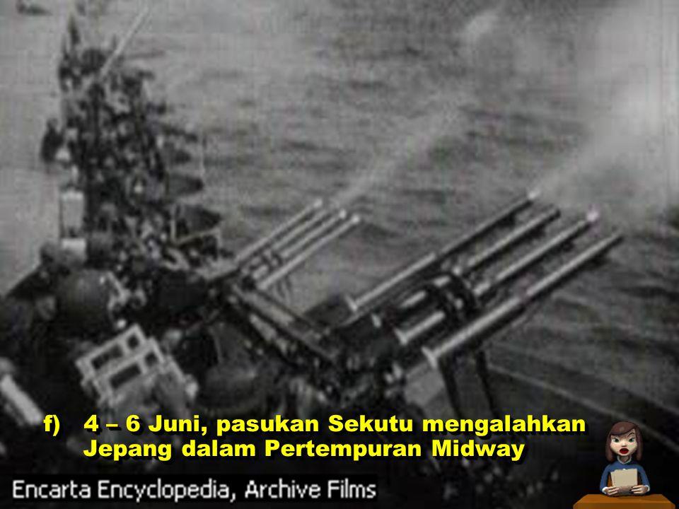 f) 4 – 6 Juni, pasukan Sekutu mengalahkan Jepang dalam Pertempuran Midway