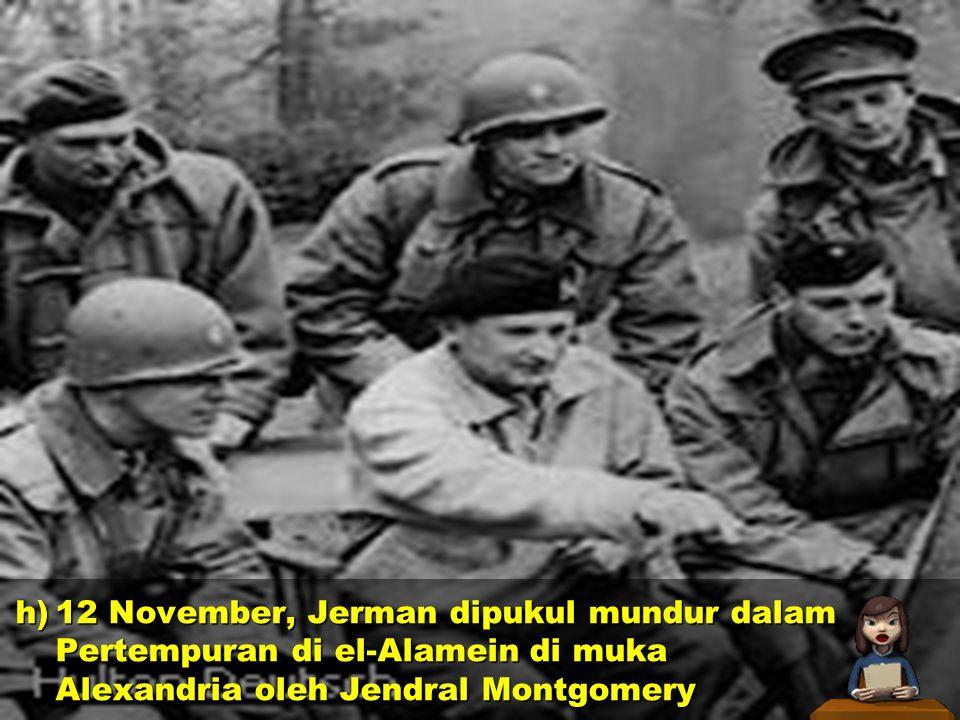 12 November, Jerman dipukul mundur dalam Pertempuran di el-Alamein di muka Alexandria oleh Jendral Montgomery