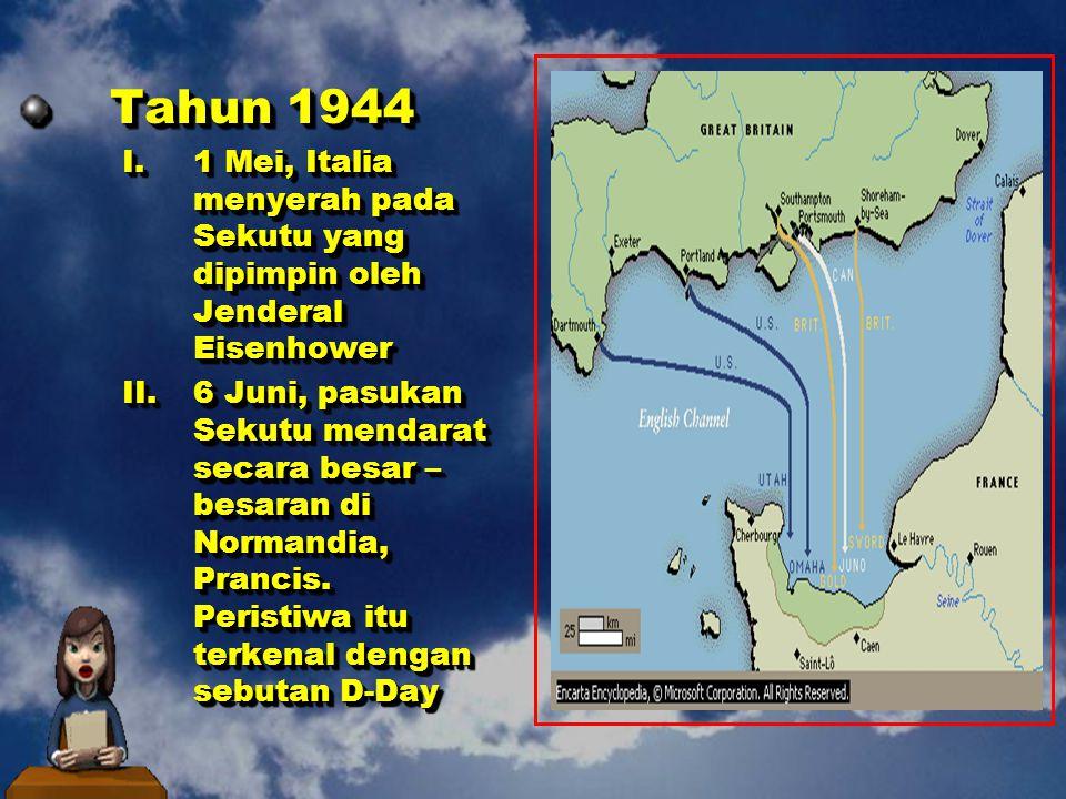 Tahun 1944 1 Mei, Italia menyerah pada Sekutu yang dipimpin oleh Jenderal Eisenhower.