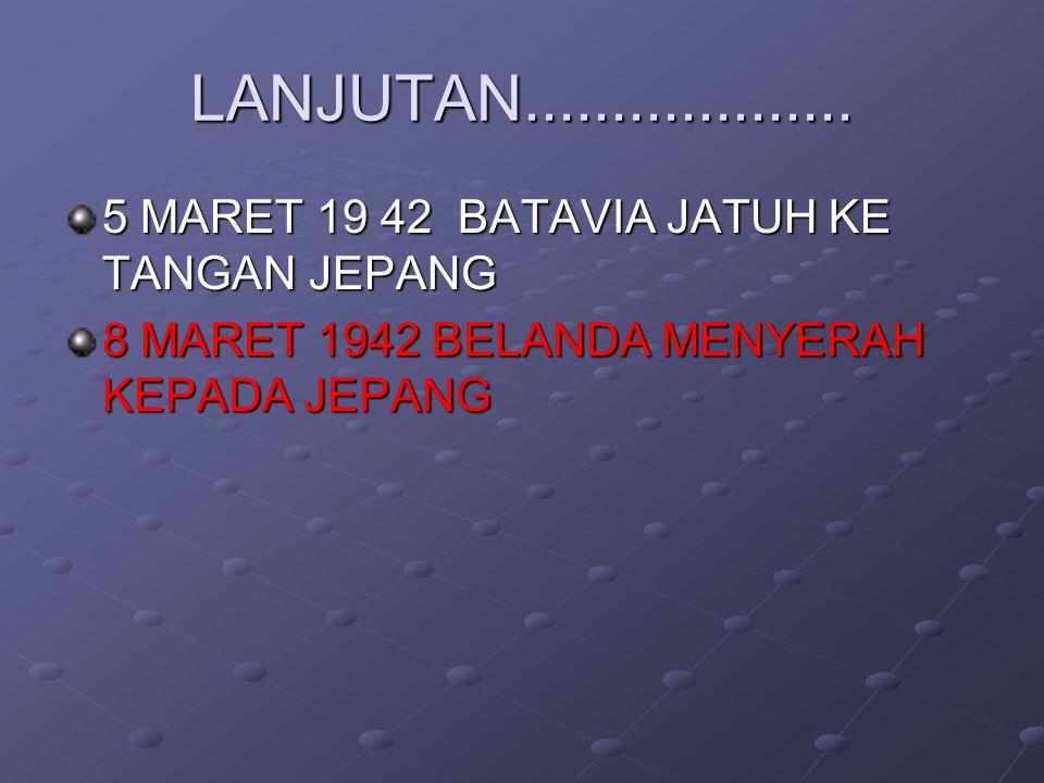 LANJUTAN................... 5 MARET 19 42 BATAVIA JATUH KE TANGAN JEPANG.