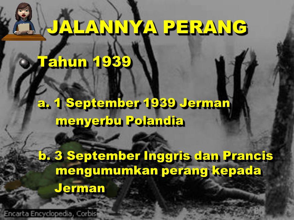 JALANNYA PERANG Tahun 1939 a. 1 September 1939 Jerman