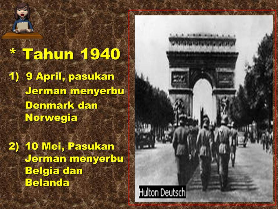 * Tahun 1940 1) 9 April, pasukan Jerman menyerbu Denmark dan Norwegia