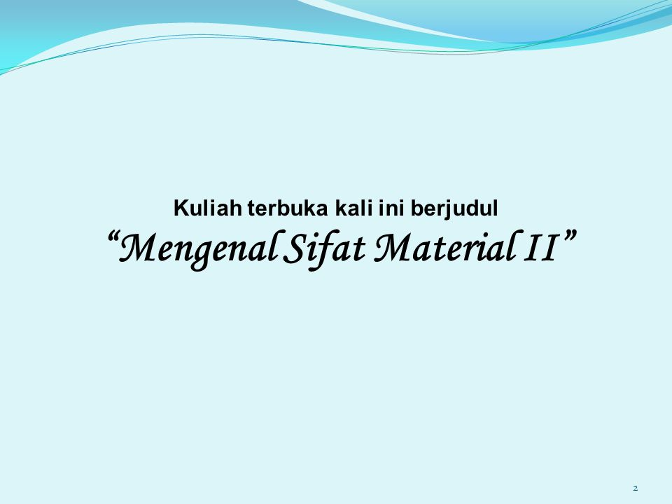 Kuliah terbuka kali ini berjudul Mengenal Sifat Material II