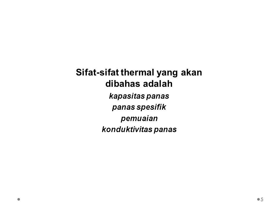 Sifat-sifat thermal yang akan dibahas adalah