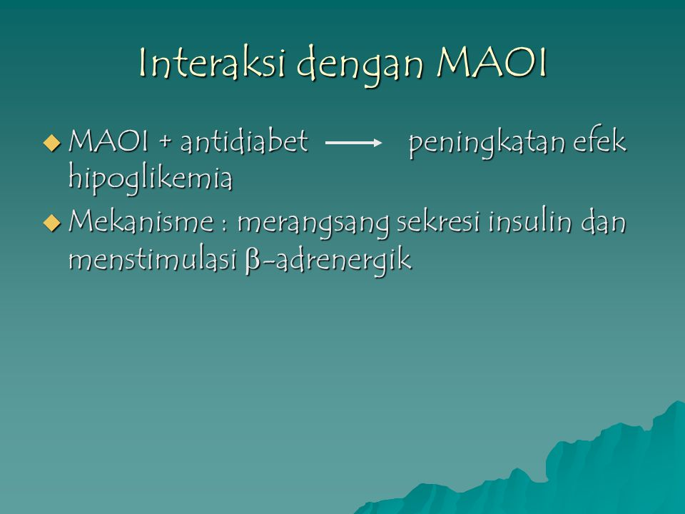 Interaksi dengan MAOI MAOI + antidiabet peningkatan efek hipoglikemia