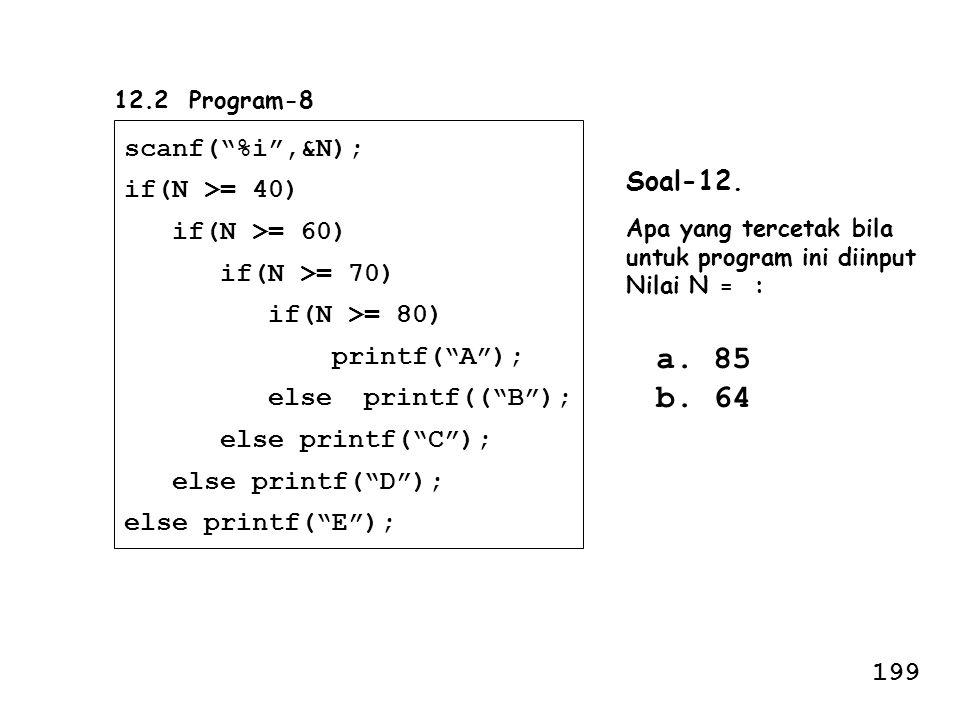 a. 85 b. 64 scanf( %i ,&N); if(N >= 40) if(N >= 60) Soal-12.