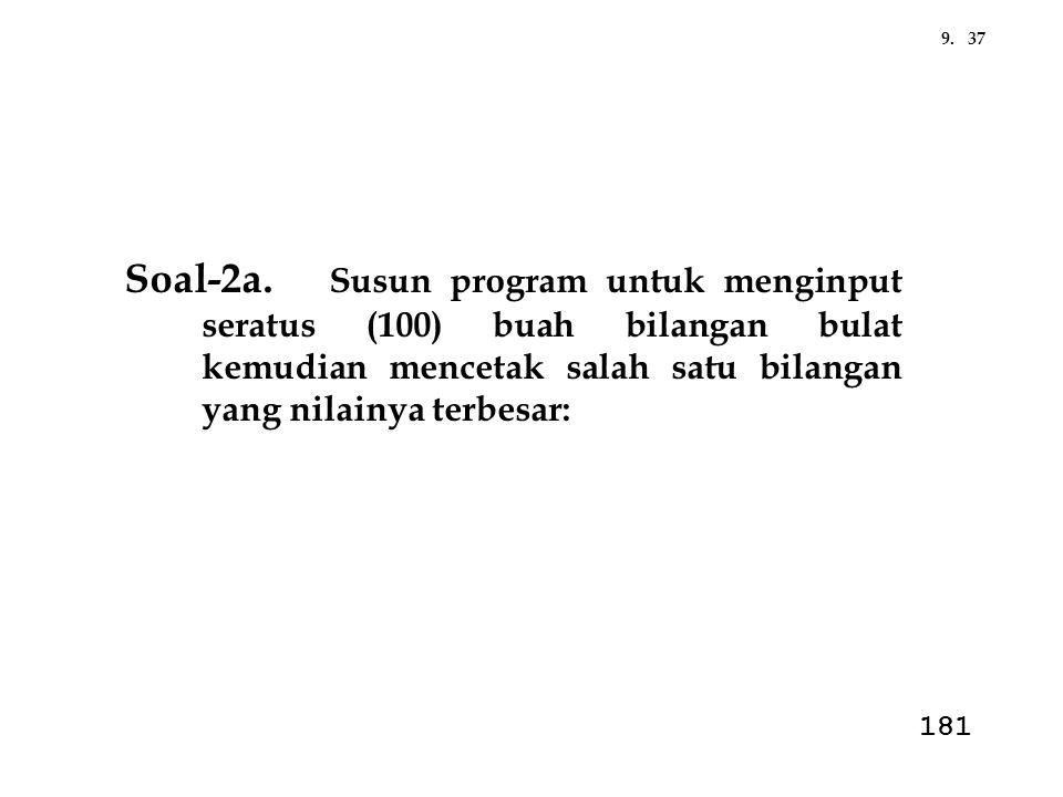 9. 37. Soal-2a. Susun program untuk menginput seratus (100) buah bilangan bulat kemudian mencetak salah satu bilangan yang nilainya terbesar: