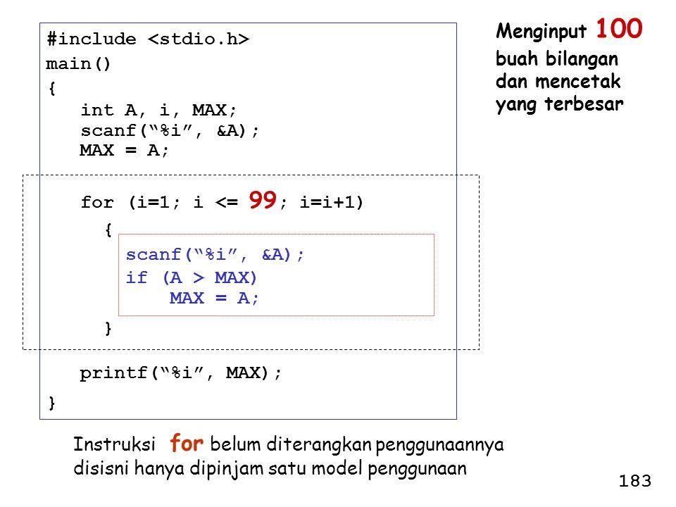Menginput 100 buah bilangan. dan mencetak. yang terbesar. #include <stdio.h> main() { int A, i, MAX;