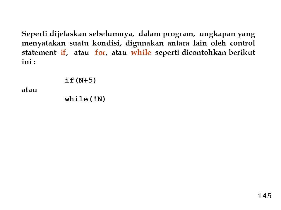 Seperti dijelaskan sebelumnya, dalam program, ungkapan yang menyatakan suatu kondisi, digunakan antara lain oleh control statement if, atau for, atau while seperti dicontohkan berikut ini :