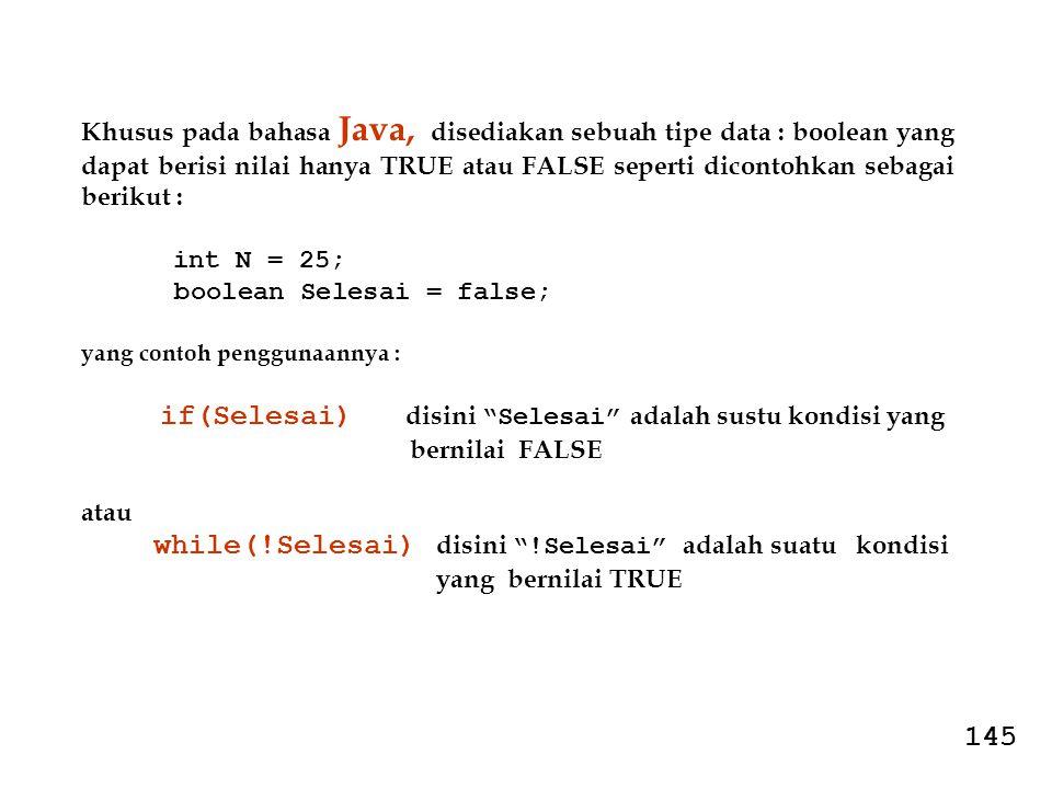 Khusus pada bahasa Java, disediakan sebuah tipe data : boolean yang dapat berisi nilai hanya TRUE atau FALSE seperti dicontohkan sebagai berikut :