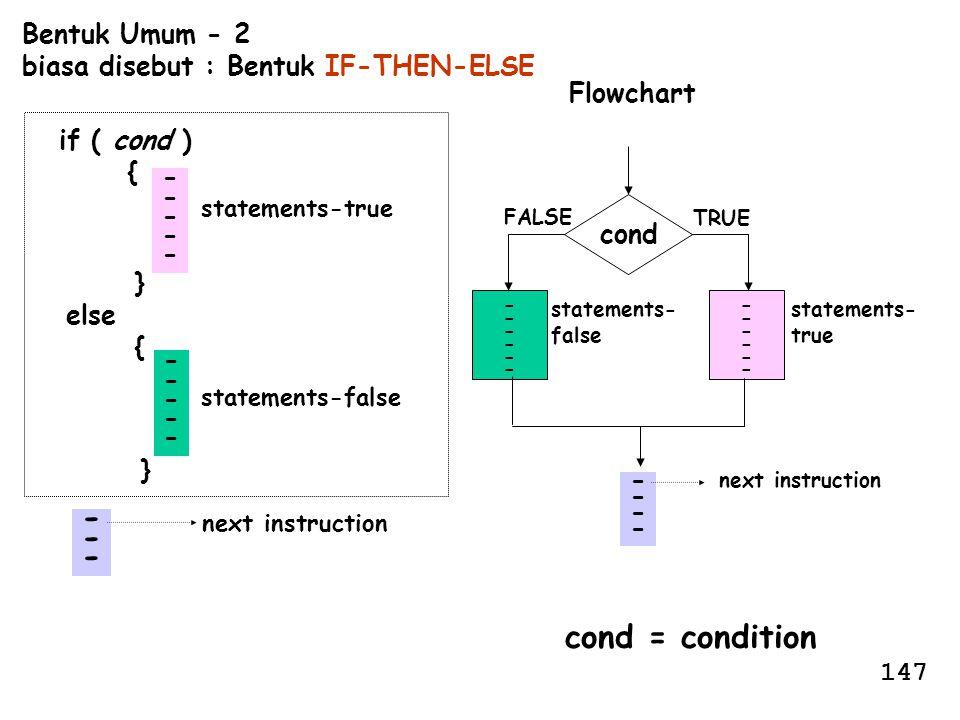 - cond = condition Bentuk Umum - 2 biasa disebut : Bentuk IF-THEN-ELSE