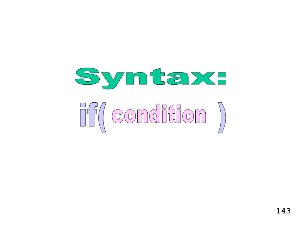 Syntax: if( ) condition