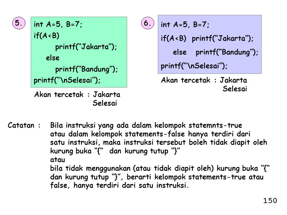 150 5. int A=5, B=7; if(A<B) printf( Jakarta ); else