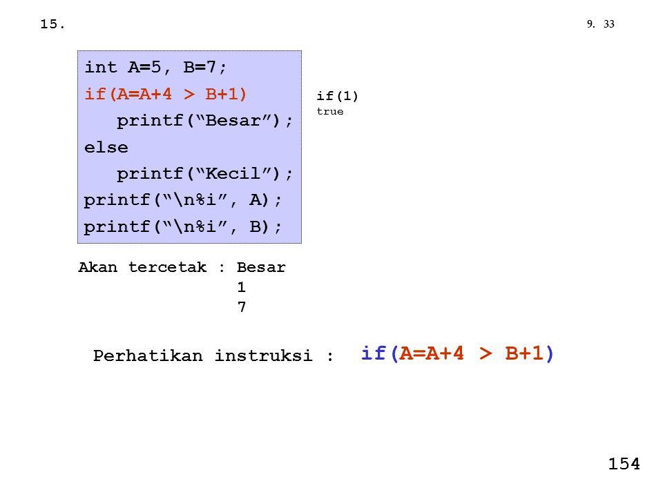 if(A=A+4 > B+1) int A=5, B=7; if(A=A+4 > B+1) printf( Besar );