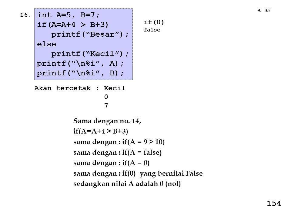 int A=5, B=7; if(A=A+4 > B+3) printf( Besar ); else