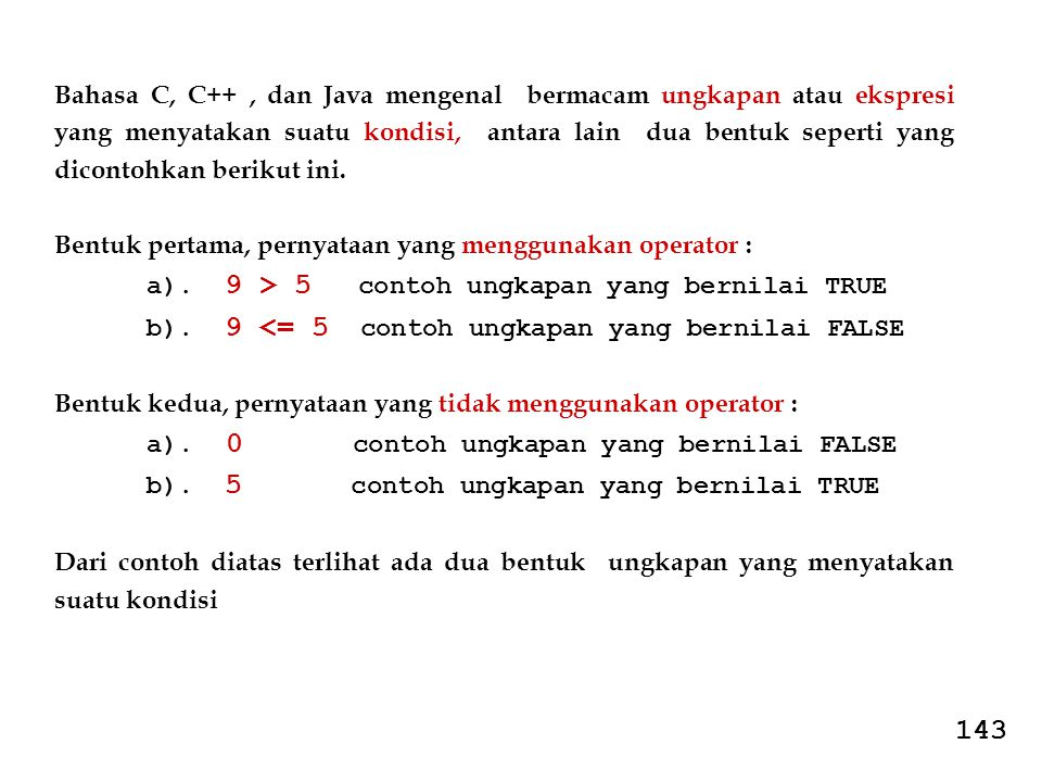 Bahasa C, C++ , dan Java mengenal bermacam ungkapan atau ekspresi yang menyatakan suatu kondisi, antara lain dua bentuk seperti yang dicontohkan berikut ini.