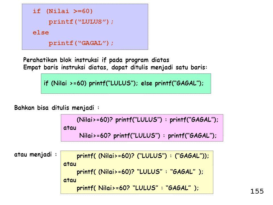 155 if (Nilai >=60) printf( LULUS ); else printf( GAGAL );