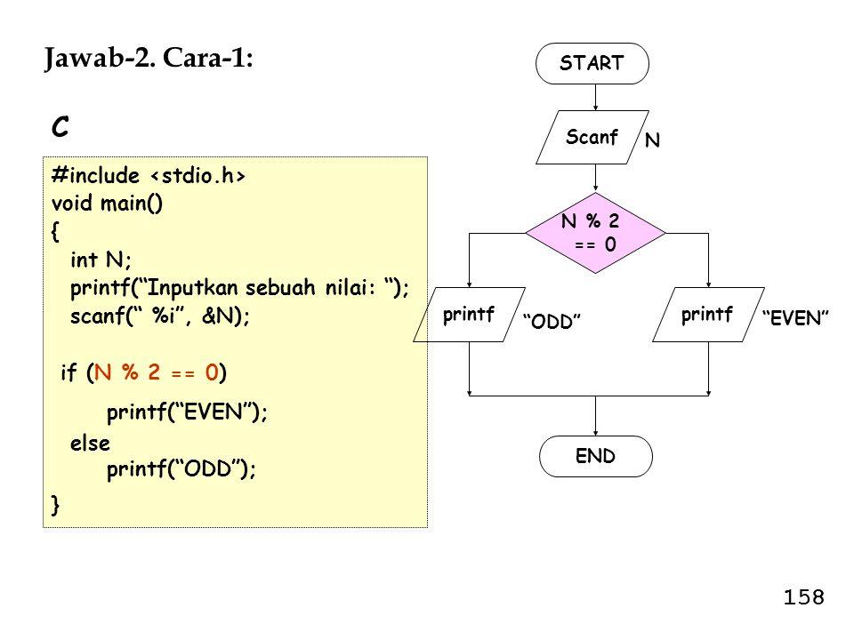 Jawab-2. Cara-1: C 158 #include <stdio.h> void main() { int N;