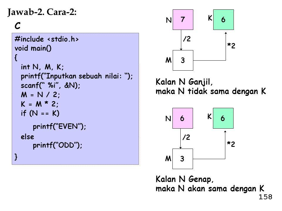 Jawab-2. Cara-2: C Kalan N Ganjil, maka N tidak sama dengan K