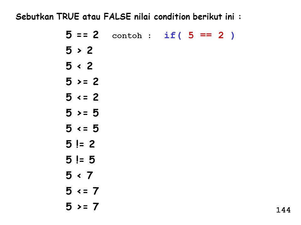 5 == 2 contoh : if( 5 == 2 ) 5 > 2 5 < 2 5 >= 2 5 <= 2