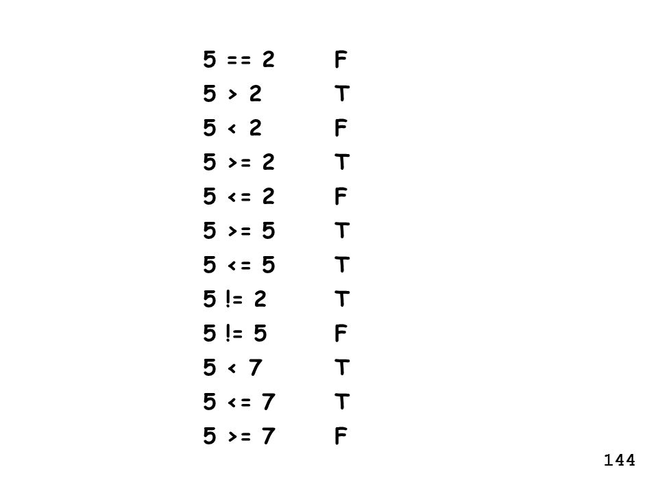 5 == 2 F 5 > 2 T 5 < 2 F 5 >= 2 T 5 <= 2 F 5 >= 5 T